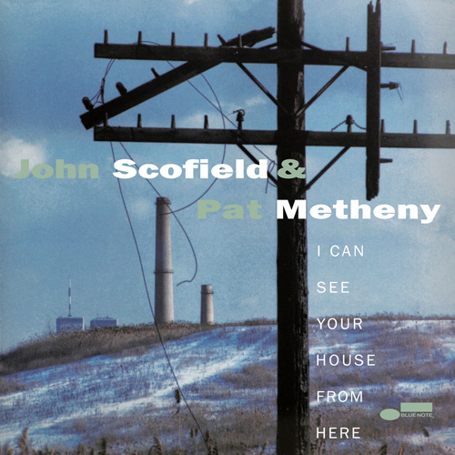 John Scofield & Pat Metheny I Can See Your House From Here 180g.jpg