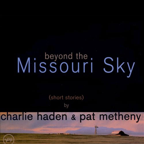 Charlie Haden & Pat Metheny Beyond The Missouri Sky.jpg