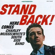 CHARLEY MUSSELWHITES SOUTHSIDE BLUES BAND STAND BACK 180g LP.jpg