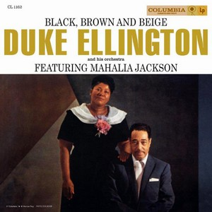 Duke Ellington and His Orchestra featuring Mahalia Jackson Black, Brown And Beige.jpg